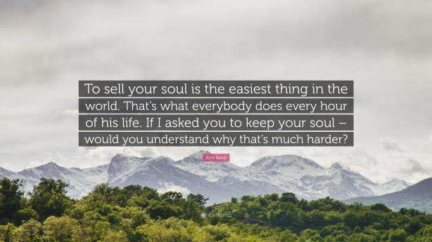 135995-Ayn-Rand-Quote-To-sell-your-soul-is-the-easiest-thing-in-the-world.jpg
