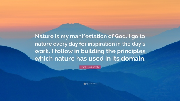48722-Frank-Lloyd-Wright-Quote-Nature-is-my-manifestation-of-God-I-go-to.jpg