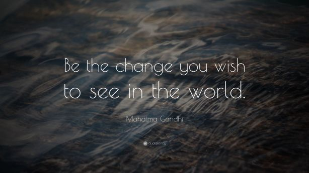 1305-Mahatma-Gandhi-Quote-Be-the-change-that-you-wish-to-see-in-the.jpg