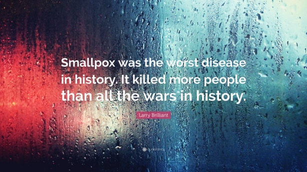 6285804-Larry-Brilliant-Quote-Smallpox-was-the-worst-disease-in-history-It